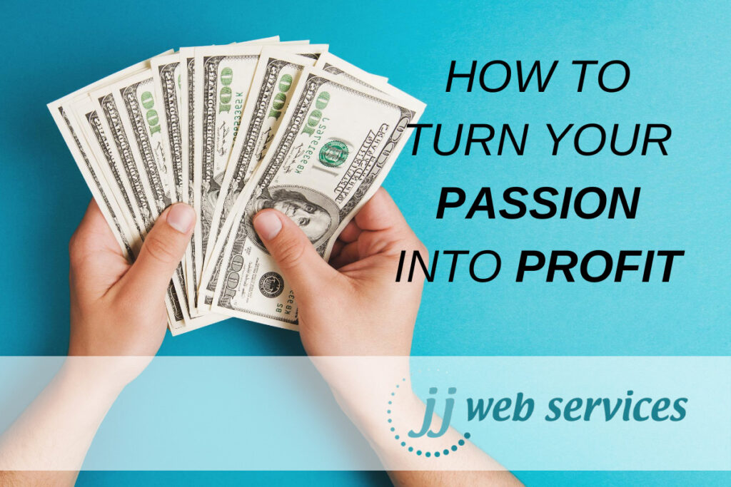 Turn Passion Into Profit, Start your own business